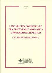 Immagine di L' incapacità consensuale tra innovazione normativa e progresso scientifico (Can. 1095, Mitis Iudex e DSM-5)