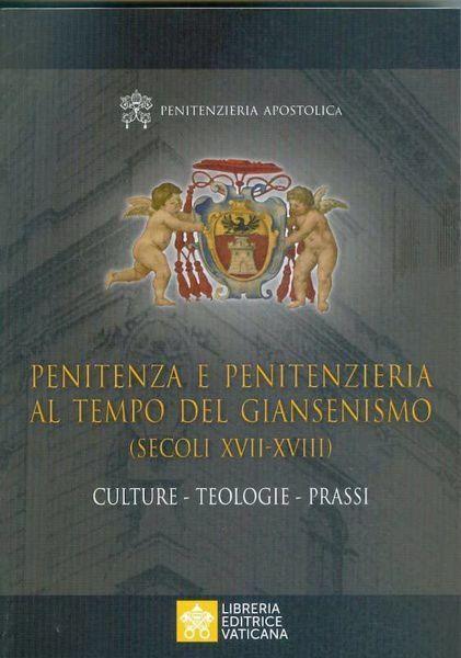 Picture of Penitenza e Penitenzieria ai tempi del Giansenismo (secoli XVII-XVIII) Culture - Teologie - Prassi.  Penitenzieria Apostolica Libreria Editrice Vaticana