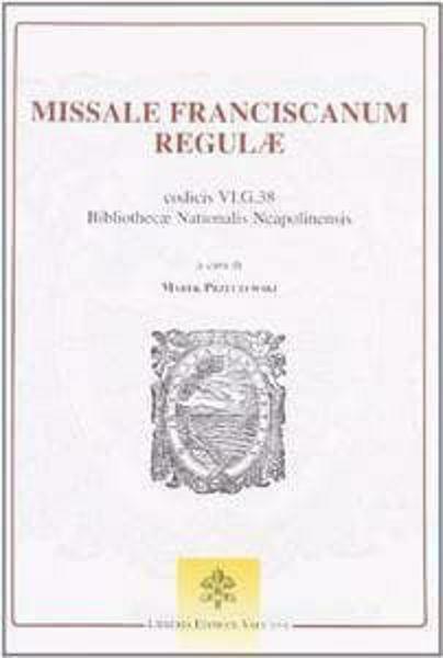 Immagine di Missale Franciscanum Regulae, codicis VI.G.38 Bibliothecae Nationalis Neapolinensis