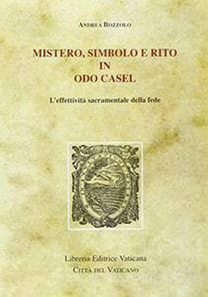 Picture of Mistero, simbolo e rito in Odo Casel. L' effettività sacramentale della fede