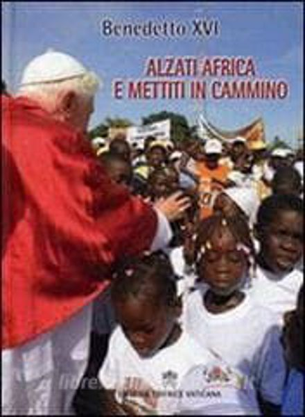 Immagine di Alzati Africa e mettiti in cammino. Viaggio del Santo Padre in Africa