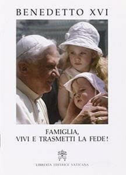 Picture of Famiglia, vivi e trasmetti la fede! Al V Incontro Mondiale delle Famiglie. I Ristampa 2006