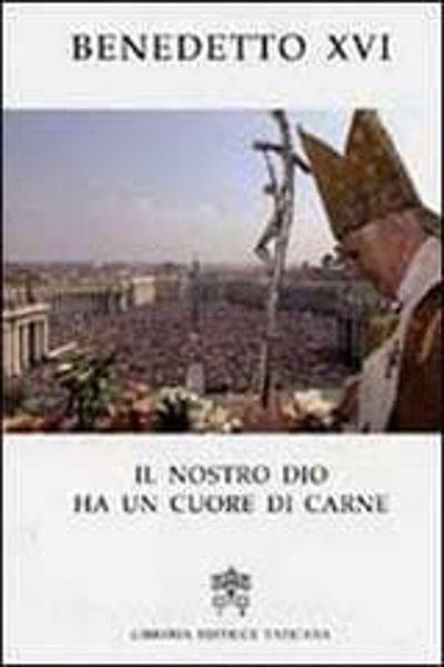 Picture of Il nostro Dio ha un cuore di carne. Pasqua 2007 nelle parole del Papa