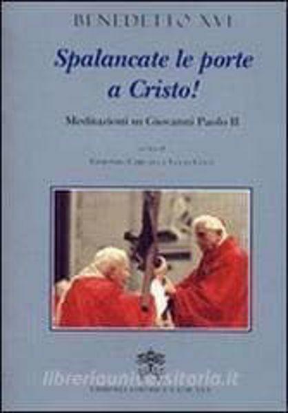 Immagine di Spalancate le porte a Cristo! Meditazioni su Giovanni Paolo II