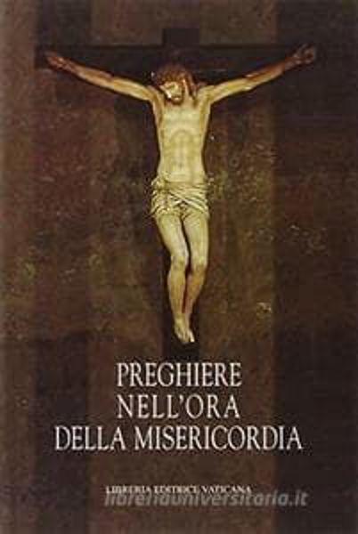 Immagine di Preghiere nell' ora della Misericordia. Al Santo Padre Giovanni Paolo II in occasione del pellegrinaggio in patria