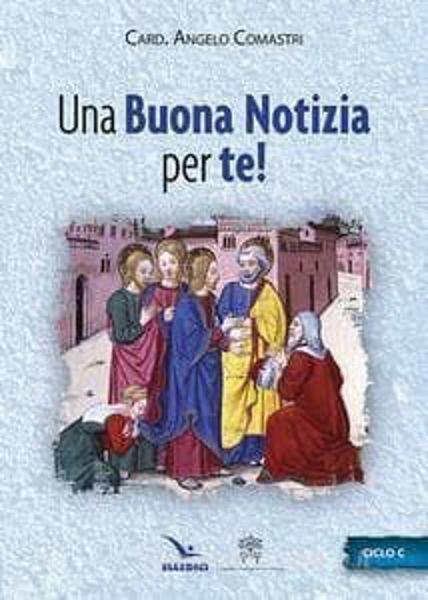Picture of Una buona notizia per te. Omelie Ciclo C Angelo Comastri Elledici