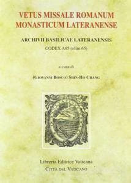 Picture of Vetus Missale Romanum Monasticum Lateranense. Archivii Basilicae Lateranensis, Codex A65 (olim 65) Monumenta Studia Instrumenta Liturgica