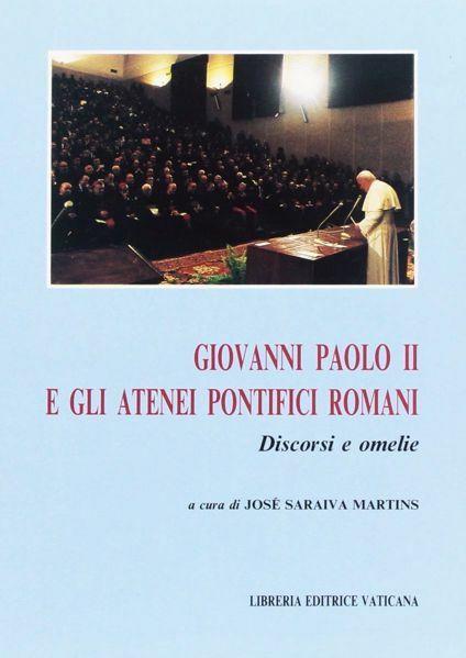 Immagine di Giovanni Paolo II e gli Atenei Pontifici Romani. Discorsi e omelie