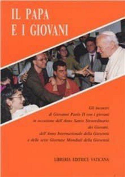 Immagine di Il Papa e i giovani. Gli incontri di Giovanni Paolo II con i giovani in occasione dell'Anno Santo Straordinario dei Giovani, dell'Anno Internazionale della Gioventù e delle sette Giornate Mondiali della Gioventù