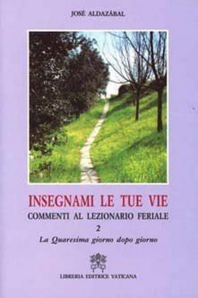 Picture of Insegnami le tue vie. Commenti al Lezionario feriale. Volume 2 La Quaresima giorno dopo giorno