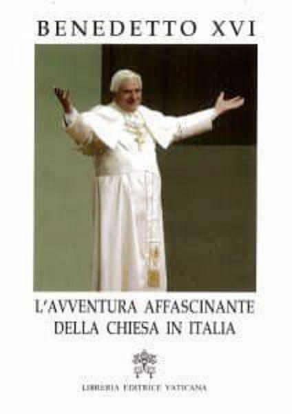 Imagen de L'avventura affascinante della Chiesa in Italia. Al IV Convegno Ecclesiale Nazionale di Verona (19 ottobre 2006) I ristampa 2006