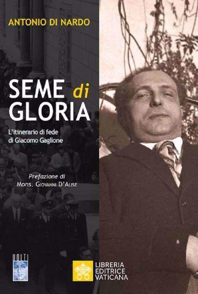 Immagine di Seme di Gloria. L' itinerario di fede di Giacomo Gaglione Antonio di Nardo