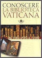 Imagen de Conoscere la Biblioteca Vaticana. Una storia aperta al futuro Ambrogio M. Piazzoni, Barbara Jatta