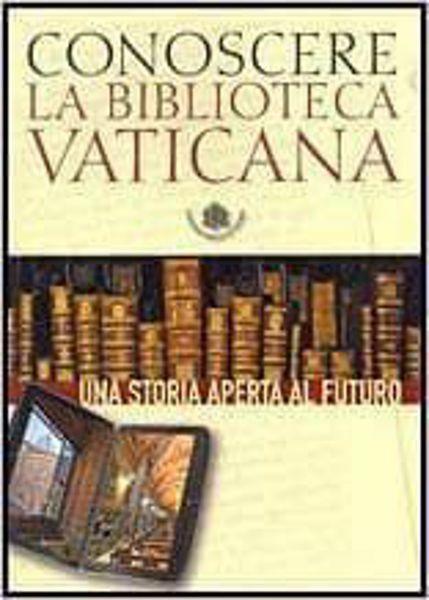 Immagine di Conoscere la Biblioteca Vaticana. Una storia aperta al futuro Ambrogio M. Piazzoni, Barbara Jatta