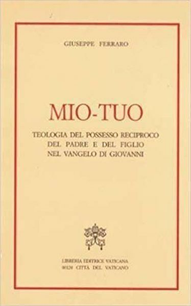 Picture of Mio-Tuo. Teologia del possesso reciproco del Padre e del Figlio nel Vangelo di San Giovanni Giuseppe Ferraro