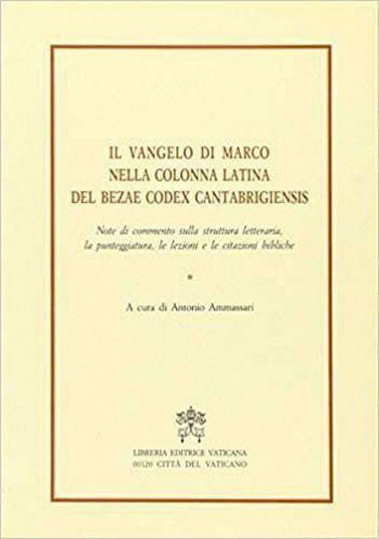 Immagine di Il Vangelo di Marco nella colonna latina del Bezae Codex Cantabrigiensis. Note di commento sulla struttura letteraria, la punteggiatura, le lezioni e le citazioni bibliche Antonio Ammassari