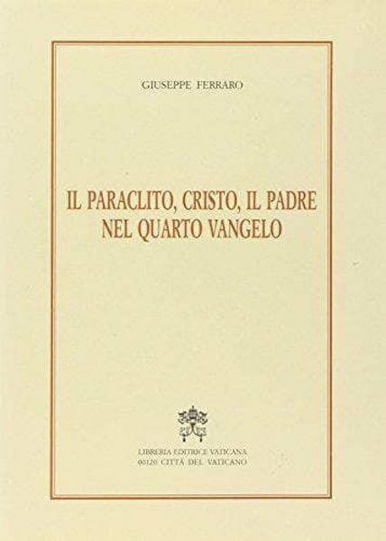 Immagine di Il paraclito, Cristo, il Padre nel quarto Vangelo Giuseppe Ferraro