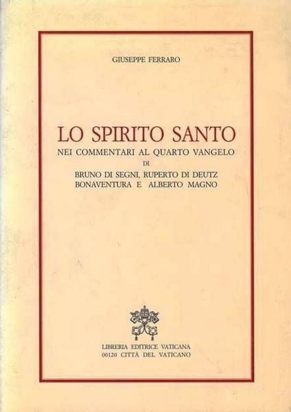 Imagen de Lo Spirito Santo nel commentari al quarto Vangelo di Bruno di Segni, Ruperto di Deutz, Bonaventura e Alberto Magno Giuseppe Ferraro