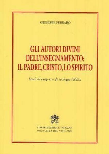 Picture of Gli autori divini dell' insegnamento: il Padre, Cristo, lo Spirito - Studi di esegesi e di teologia biblica Giuseppe Ferraro