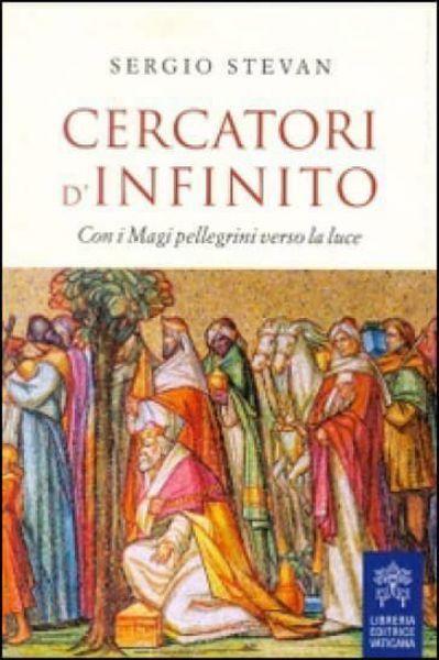 Imagen de Cercatori di infinito. Con i Magi pellegrini verso la luce Sergio Stevan