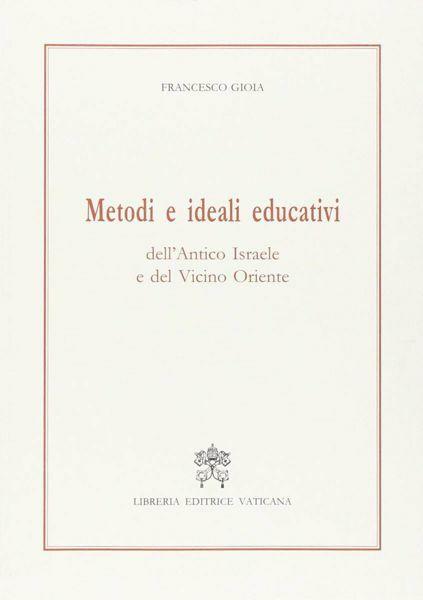Picture of Metodi e ideali educativi dell' Antico Israele e del Vicino Oriente Francesco Gioia
