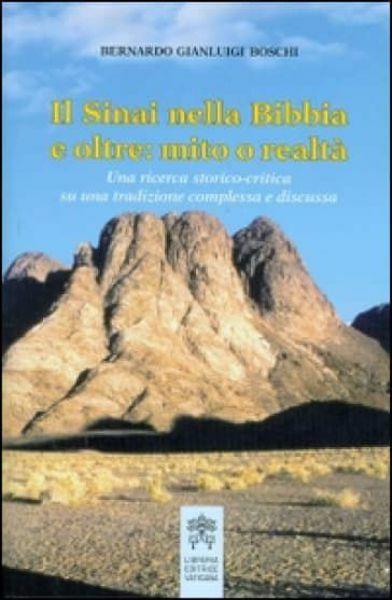 Immagine di Il Sinai della Bibbia e oltre: mito o realtà. Una ricerca storia-critica su una tradizione complessa e discussa Bernardo Gianluigi Boschi