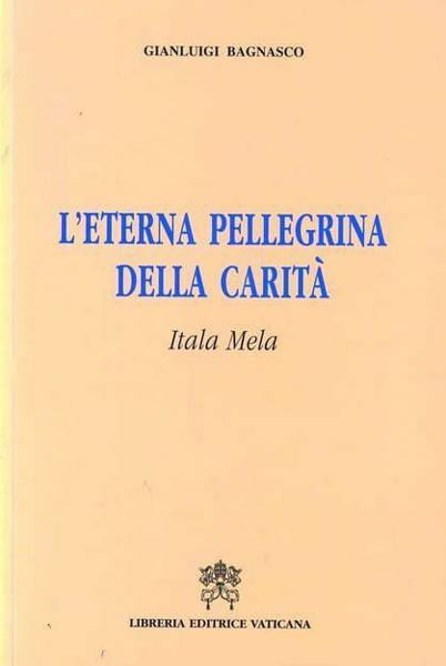 Immagine di L' eterna pellegrina della carità. Itala Mela Gianluigi Bagnasco
