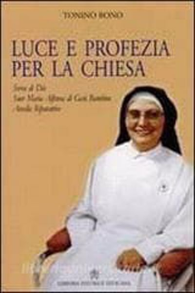 Picture of Luce e profezia per la Chiesa. Serva di Dio Suor Maria Alfonsa di Gesù Bambino Ancella Riparatrice Tonino Bono