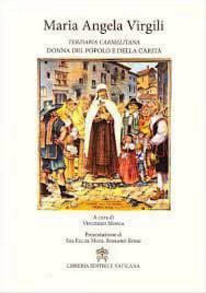 Immagine di Maria Angela Virgili. Terziaria Carmelitana. Donna del popolo e della carità Vincenzo Mosca, prefazione di Romano Rossi