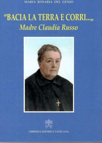 Picture of Bacia la terra e corri.... Madre Claudia Russo Maria Rosaria Del Genio