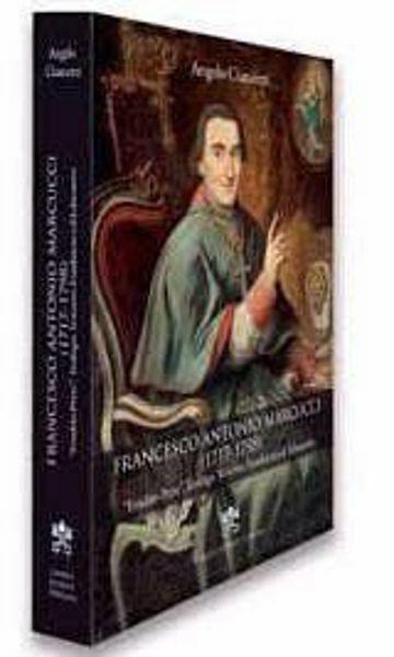 """Immagine di Francesco Antonio Marcucci (1717-1798). """"Erudito prete"""", Teologo, Vescovo, Fondatore ed Educatore Angelo Ciancotti"""