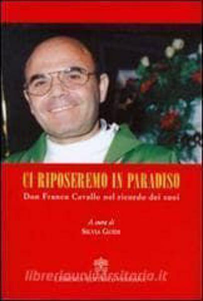 Picture of Ci riposeremo in Paradiso. Don Franco Cavallo nel ricordo dei suoi Silvia Guidi