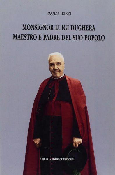 Picture of Monsignor Luigi Dughera maestro e padre del suo popolo Paolo Rizzi