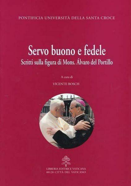 Immagine di Servo buono e fedele. Scritti sulla figura di Mons. Álvaro del Portillo Vicente Bosch