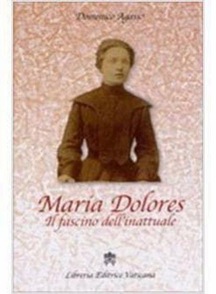 Picture of Maria Dolores. Il fascino dell' inattuale Domenico Agasso