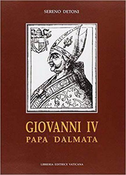 Immagine di Giovanni IV Papa dalmata. Sereno Detoni