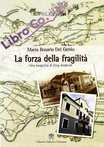 Immagine di La forza della fragilità. una biografia di Elisa Andreoli, fondatrice delle Serve di Maria Riparatrici Maria Rosaria Del Genio