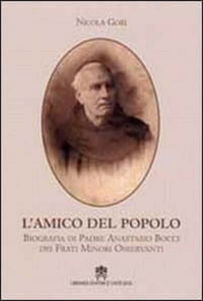 Imagen de L' amico del popolo. Biografia di Padre Anastasio Bocci dei Frati Minori Osservanti Nicola Gori