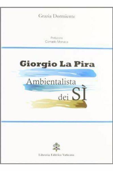 Imagen de Giorgio La Pira - Ambientalista dei sì Grazia Dormiente