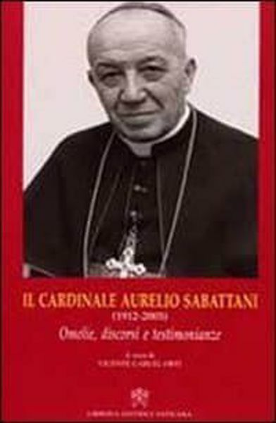 Imagen de Il Cardinale Aurelio Sabattani (1912-2003). Omelie, discorsi e testimonianze Vicente Cárcel Ortí