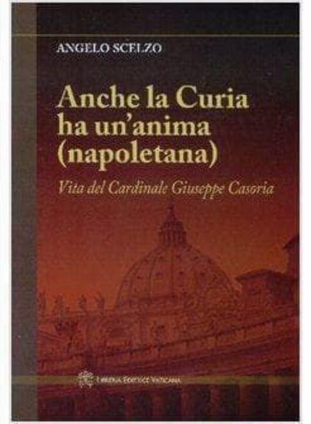 Immagine di Anche la Curia ha un' anima (napoletana). Vita del Card. Giuseppe Casoria Angelo Scelzo