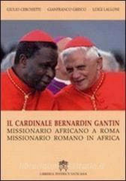 Immagine di Il Cardinale Bernardin Gantin. Missionario africano a Roma, missionario romano in Africa Giulio Cerchietti, Gianfranco Grieco, Luigi Lalloni