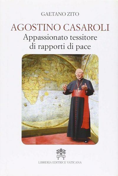 Picture of Agostino Casaroli. Appassionato tessitore di rapporti di pace Gaetano Zito