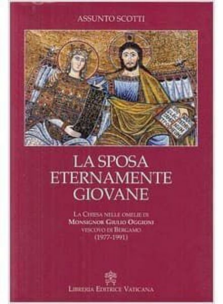 Imagen de La sposa eternamente giovane. La Chiesa nelle omelie di Monsignor Giulio Oggioni, Vescovo di Bergamo (1977-1991) Assunto Scotti