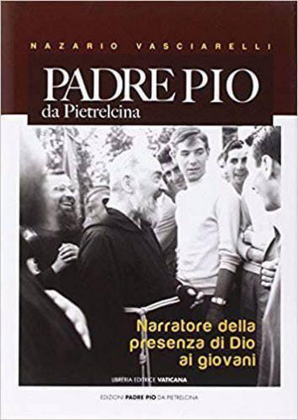 Imagen de Padre Pio da Pietrelcina. Narratore della presenza di Dio ai giovani Nazario Vasciarelli