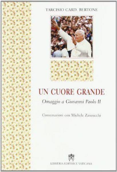 Immagine di Un cuore grande. Omaggio a Giovanni Paolo II Tarcisio Bertone