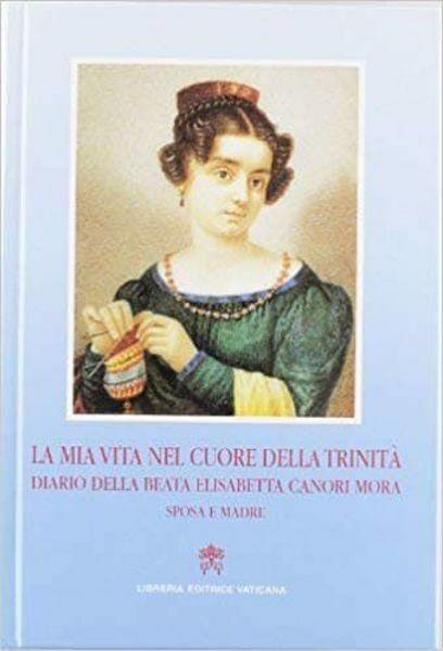 Picture of La mia vita nel cuore della trinità. Diario della beata Elisabetta Canori Mora, sposa e madre (1774-1825) Elisabetta Canori Mora