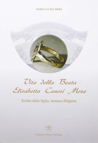 Imagen de Vita della beata Elisabetta Canori Mora. Scritta dalla figlia, monaca filippina Maria Lucina Mora