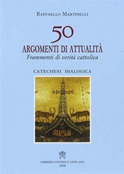 Immagine di 50 argomenti di attualità. Frammenti di verità cattolica. Catechesi dialogica Raffaello Martinelli