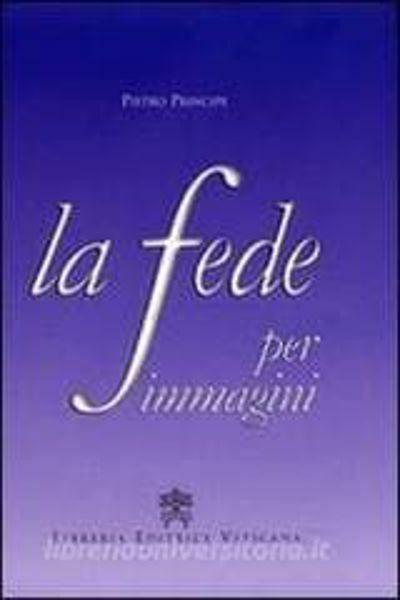 Imagen de La Fede per immagini. Nuova edizione in hard cover con 155 riproduzioni a colori Pietro Principe